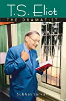 T.S. Eliot the Dramatist