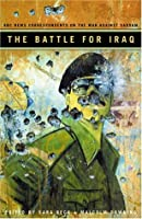 The Battle for Iraq: Bbc News Correspondents on the War Against Saddam