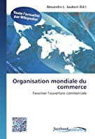 Organisation mondiale du commerce: Favoriser l'ouverture commerciale