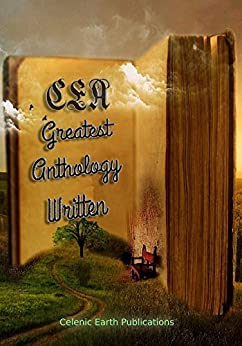 CEA Greatest Anthology Written by [Publications, Celenic Earth, Authors, Over Hundred, Andrew Troth]