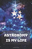 Astronomy is My Life: Composition Notebook | Astronomy | Observations | Cosmos | Sky | Space | 100 Wide Ruled Pages | Journal | Diary | Note