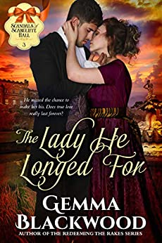 The Lady He Longed For (Scandals of Scarcliffe Hall Book 3) by [Blackwood, Gemma]