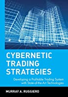 Cybernetic Trading Strategies: Developing a Profitable Trading System with State-of-the-Art Technologies (Wiley Finance)