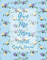 Give Me Jesus: 3 Month Prayer Journal For a Daily Quiet Time, Reflection, Mental Health and Wellness Perfect Gift For Kids And Adults, Self Help (126 Pages, 8.5 x 11)