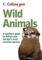 Wild Animals: A Spotter's Guide to Britain and Europe's Most Common Species (Collins Gem)