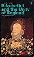 Elizabeth I And the Unity of England