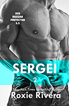 Sergei 2 (Her Russian Protector 5.5) by [Rivera, Roxie]