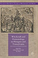 Witchcraft and Demonology in Hungary and Transylvania (Palgrave Historical Studies in Witchcraft and Magic)