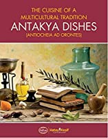 The Cuisine of a Multicultural Tradition: Antakya Dishes ( Antiocheia Ad Orontes )