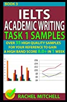Ielts Academic Writing Task 1 Samples: Over 35 High Quality Samples for Your Reference to Gain a High Band Score 8.0+ In 1 Week (Book 3)
