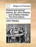 Hymns and Sacred Poems. by John Wesley, ... and Charles Wesley, ... the Third Edition.