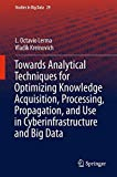 Towards Analytical Techniques for Optimizing Knowledge Acquisition, Processing, Propagation, and Use in Cyberinfrastructure and Big Data (Studies in Big Data)