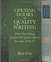 Opening Doors to Quality Writing: Ideas for Writing Inspired by Great Writers for Ages 10 to 13 by Bob Cox(2016-10-13)