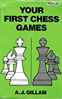 Your First Chess Games (Batsford Chess Library)