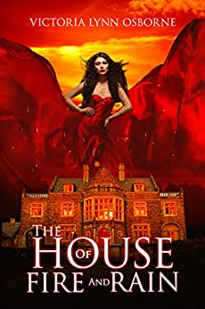 The House of Fire and Rain (Firemountain Chronicles Book 2) by [Osborne, Victoria Lynn]