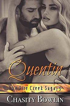 Quentin (The Fire Creek Saga Book 5) by [Bowlin, Chasity]