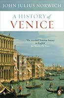 A History of Venice by John Julius Norwich(2013-03-26)