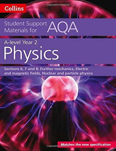 AQA A level Physics Year 2 Sections 6, 7 and 8 (Collins Student Support Materials)
