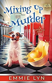 Mixing Up Murder (Little Dog Diner Book 1) by [Lyn, Emmie, Bay, Blueberry]