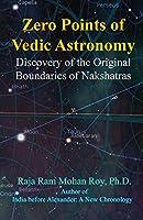 Zero Points of Vedic Astronomy: Discovery of the Original Boundaries of Nakshatras
