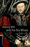 Henry VIII and his Six Wives Level 2 Oxford Bookworms Library: 700 Headwords