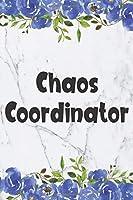 Chaos Coordinator: Blank Lined Journal Cute Floral Notebook (6x9 Chaos Coordinator Journal)