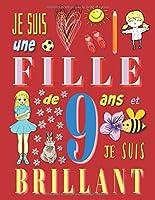 Je suis une fille de 9 ans et je suis brillant: Livre d'écriture pour filles de neuf ans