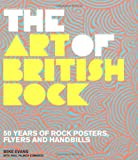 Art of British Rock: 50 Years Of Rock Posters, Flyers And Handbills