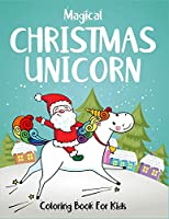Magical Christmas Unicorn Coloring Book For Kids: Specially for girls ages 2-4, 4-6 and 6-8. Best creative high quality magical unicorn christmas activity book for stress relief or calming down. (Unicorn Coloring Book Christmas Edition)