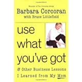 Use What You've Got: and Other Business Lessons I Learned from My Mom