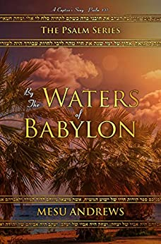 By the Waters of Babylon: A Captive's Song – Psalm 137 (The Psalm Series Book 2) by [Andrews, Mesu]