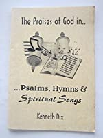 Praises of God in Psalms, Hymns and Spiritual Songs: A Defence of the Singing of Hymns as Opposed to Exclusive Psalmondy