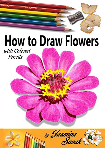How to Draw Flowers: with Colored Pencils, How to Draw Rose, Colored Pencil  Guides With Step-by-Step Instructions (How to Draw, The Complete Guide for