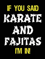 If You Said Karate And Fajitas I'm In: Blank Sketch, Draw and Doodle Book