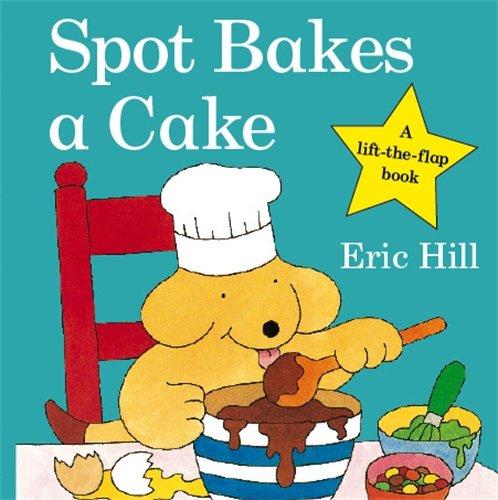 『Spot Bakes A Cake (Spot - Original Lift The Flap)』のトップ画像