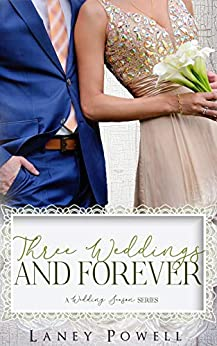 Three Weddings and Forever (A Wedding Season Series) by [Powell, Laney, Club, Flirt]