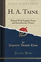 H. A. Taine: Edited with English Notes and Introductory Notice (Classic Reprint)