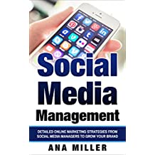 Social Media Management: Detailed Online Marketing Strategies from Social Media Managers to Grow Your Brand