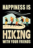 HAPPINESS IS HIKING WITH YOUR FRIENDS: Planner Writing Prompts For Hikers Lovers, A Hiking Travel Trail Adventure Outdoors Walking, Hiking Journal, Hiker Notebook, Trail journals, Hiking planner, Hiking Gifts, Gifts for Hikers