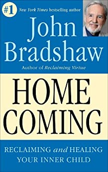Homecoming: Reclaiming and Healing Your Inner Child by [Bradshaw, John]