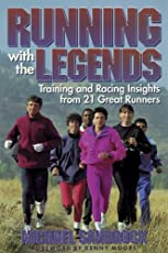 Running With the Legends: With the Training and Racing Insights from 21 Great Runners