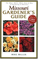 Missouri Gardener's Guide: The What, Where, When, How & Why of Gardening in Missouri