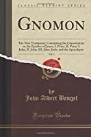 Gnomon, Vol. 5: The New Testament; Containing the Commentary on the Epistles of James, I. Peter, II. Peter, I. John, II. John, III. John, Jude, and the Apocalypse (Classic Reprint)