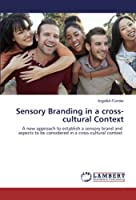Sensory Branding in a cross-cultural Context: A new approach to establish a sensory brand and aspects to be considered in a cross-cultural context