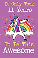 It Only Took 11 Years To Be This Awesome: Cute unicorn happy birthday journal for 11 years old birthday girls. Best unicorn lovers idea for 11th birthday party.