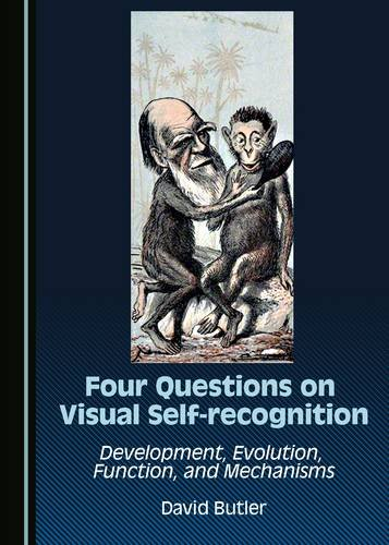 Download Four Questions on Visual Self-recognition: Development, Evolution, Function, and Mechanisms (Salwa, B02, Hall) 1443880507
