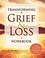 Transforming Grief & Loss: Activities, Exercises & Skills to Coach Your Client Through Life Transitions