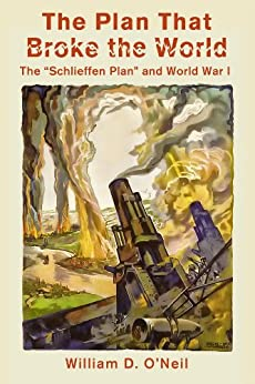 "The Plan That Broke the World: The ""Schlieffen Plan"" and World War I (What Were They Thinking? Book 2) by [O'Neil, William]"