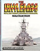The Iowa Class Battleships: Iowa, New Jersey, Missouri & Wisconsin (Weapons and Warfare)