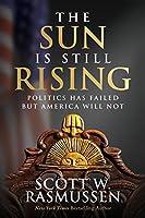 The Sun Is Still Rising: Politics Has Failed But America Will Not